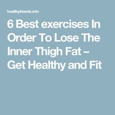 6 Best exercises In Order To Lose The Inner Thigh Fat – Get Healthy and Fit