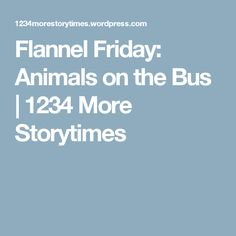 Flannel Friday: Animals on the Bus | 1234 More Storytimes