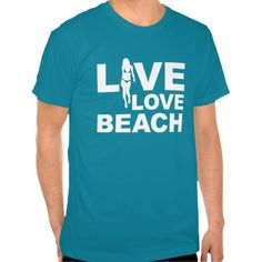Live Love Beach Shirt - For Sale - Sunshine Beach Time! Love to spend the day at the beach or Spring Break in Florida to get that gorgeous copper tone tan - if water, swimming & Summer Fun are in your plans - here is the shirt for you! More fun Gifts at - http://www.zazzle.com/cdandc