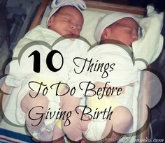 10 things to do before giving birth- what you need to know about what to do before giving birth. useful tips and advice from an experience mamma :)