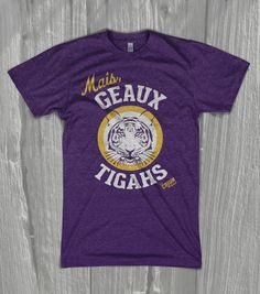 Mais, Geaux Tigahs!    The ultimate game day shirt for Cajun fans of the purple and gold.
