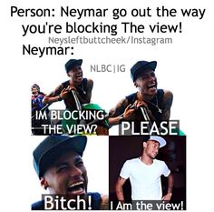 I am the view! My sexy baby is the ultimate view Soccer Memes, Soccer Quotes, Sports Memes, Tennis Funny, Funny Soccer, Neymar Memes, Soccer Boyfriend, Neymar Pic, Funny Laugh