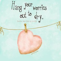 Hang your worries out to dry.  Jane Lee Logan