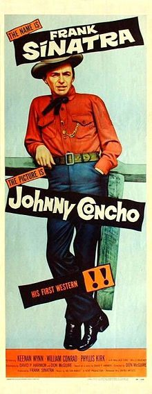 Johnny Concho    Directed by	Don McGuire  Written by	David P. Harmon  Starring	Frank Sinatra  Keenan Wynn  William Conrad  Phyllis Kirk  Music by	Nelson Riddle  Cinematography	William C. Mellor  Editing by	Eda Warren  Distributed by	United Artists  Release date(s)	United States: 1956