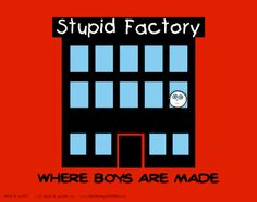 Stupid Factory: Where Boys Are Made