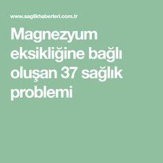 Magnezyum eksikliğine bağlı oluşan 37 sağlık problemi Food And Drink