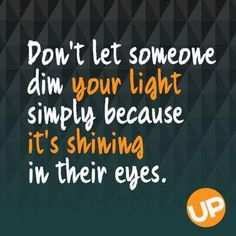 Don't let anyone dim your light. Good Life Quotes, Life Is Good, Me Quotes, The Creator, Banner, Messages, Let It Be, Logos, Sayings