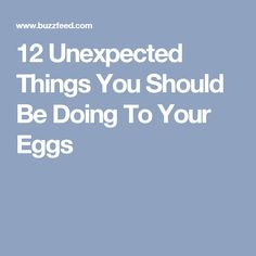 12 Unexpected Things You Should Be Doing To Your Eggs