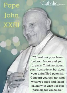 Thank you, St. Pope John XXIII. I needed to read that today.