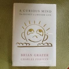 A Curious Mind The Secret to a Bigger Life by Brian Grazer and Charles Fishman - Movie producer Brian Grazer is all about personal curiosity as one of the keys to a life of quality and success.