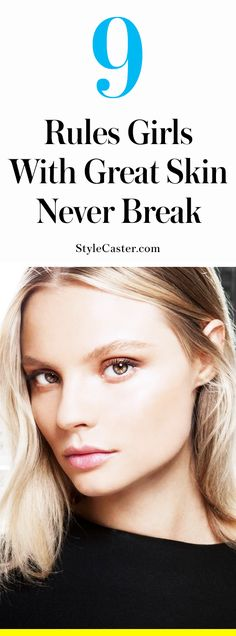 9 rules girls with great skin never break | @stylecaster | skin care tips | routine | clear skin