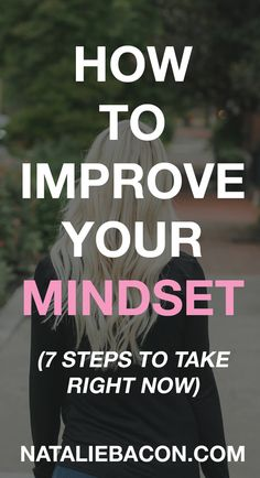 How To Improve Your Mindset (7 Steps To Take Right Now) #mindset #personaldevelopment #selfimprovement #nataliebacon