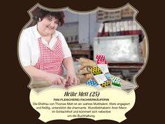 Heike Mett (25) – Fan-Fleischerei-Fachverkäuferin Die Ehefrau von Thomas Mett ist ein wahres Multitalent. Stets engagiert und fleißig, unterstützt die charmante Wurstliebhaberin ihren Mann im Schlachthof und kümmert sich nebenbei  um die Buchhaltung.