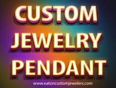 Our Website : http://www.eatoncustomjewelers.com Day by day, people are becoming more and more interested in Custom Jewelry Pendant.