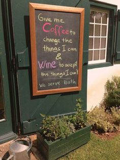 """""""Give me coffee to change the things I can, and wine to accept the things I can't."""""""