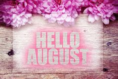 pink flowers on wooden with word Hello August Hello August Images, August Wallpaper, Welcome Quotes, The Glow Up, Wooden Words, Summer Romper, God Loves You, The Victim, You Are Beautiful