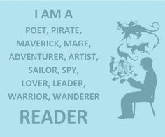 I am a poet, pirate, maverick, mage, adventurer, artist, sailor, spy, lover, leader, warrior, wanderer, reader. #Bookish quote #poster idea #pretty