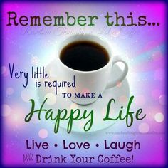 Remember this. Very little is required TO MAKE A Happy Life Live * Love * Laugh Drink Your Coffee! Iced Coffee At Home, I Drink Coffee, Happy Coffee, I Love Coffee, My Coffee, Morning Coffee, Morning Morning, Coffee Talk, Coffee Break
