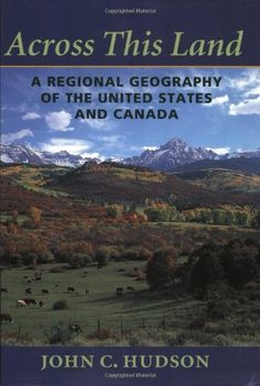 Across This Land: A Regional Geography of the United States and Canada (Creating the North American Landscape) by John C. Hudson. Save 12 Off!. $32.52. Series - Creating the North American Landscape. Publisher: The Johns Hopkins University Press (February 8, 2002). Author: John C. Hudson. Publication: February 8, 2002
