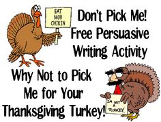Don't Pick Me! What a great persuasive writing activity for around Thanksgiving!! Have the students write a persuasive story from the point of view of a turkey as to why not to pick them for your thanksgiving turkey! 3262