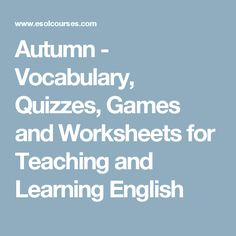 Autumn - Vocabulary, Quizzes, Games and Worksheets for Teaching and Learning English