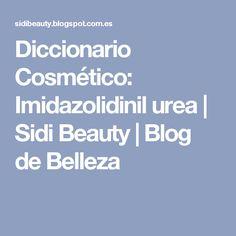Diccionario Cosmético: Imidazolidinil urea | Sidi Beauty | Blog de Belleza
