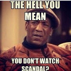 #Scandal this is exactly how I am when someone says that!!!--Pretty Much every time, then I try to explain to them why they need to watch it!