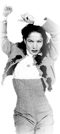 Carmen AMaya-the brilliant Flemenco dance who danced the male dancer's part, as well as the female-back in the 30's (when this just wasn't done)