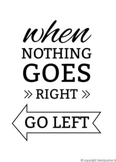 Tekst poster When nothing goes right go left Today Quotes, Mom Quotes, Quotes To Live By, Funny Quotes, Life Quotes, Make You Happy Quotes, Are You Happy, Cool Words, Wise Words