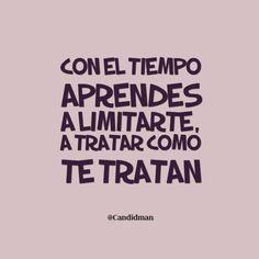 """Con el #Tiempo aprendes a limitarte, a tratar como te tratan"". @candidman #Frases #Desamor"