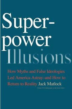 Superpower Illusions by Jack F., Jr. Matlock. $21.56