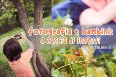 Bambini e fotografia: un binomio possibile. Tramite la fotografia i bambini possono imparare davvero molto...e divertirsi! Ecco un'idea adatta a bambini dai 3 anni in su: la caccia agli insetti.