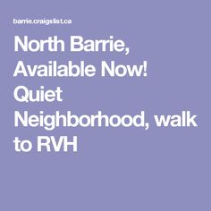 North Barrie, Available Now!  Quiet Neighborhood, walk to RVH