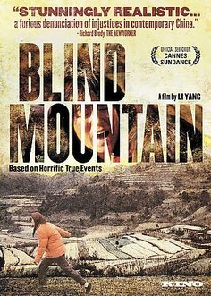 Blind Mountain (2007, Mandarin) When a college student goes to a mountain village to gather herbs, she is drugged and sold into slavery as a farmer's wife and tries to fight her way out of her new life.