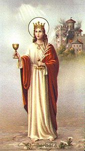 Saint Barbara pray for us and Artillery gunners, masons, mathematicians, miners, military engineers, against lightning, anyone who works at risk of sudden and violent death.  Feast day December 4.