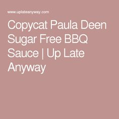 Copycat Paula Deen Sugar Free BBQ Sauce | Up Late Anyway