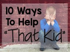 """10 Ways to Help a Difficult Child 10 Ways to Help a Difficult Child: Helping students that don't always """"want"""" our help can seem impossible at times. But when """"that kid"""" is YOUR kid, it changes your p"""