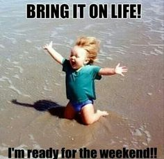 Friday, Saturday, Sunday - Weekend!
