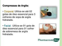 Compressas de Argila:• Corporal: Utiliza-se até 02gotas de óleo essencial para 3colheres de sopa de argilahidratada.• Faci...