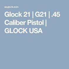 Glock 21 | G21 | .45 Caliber Pistol | GLOCK USA