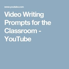 Video Writing Prompts for the Classroom - YouTube