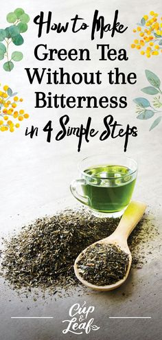 How to Make Green Tea Without the Bitterness in 4 Simple Steps  #tea #greentea #brewgreentea #howtobrewgreentea #greenteabrewing