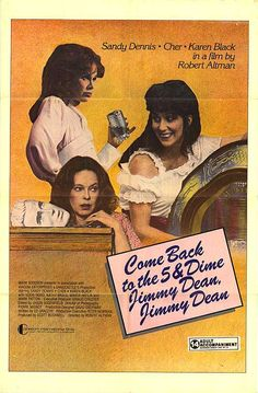 Come Back to the Five and Dime, Jimmy Dean, Jimmy Dean , starring Cher, Karen Black, Sandy Dennis, Sudie Bond.