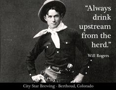 """Always drink upstream from the herd"" - Will Rogers #quote"