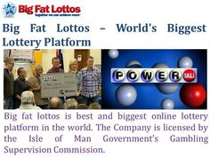 Big fat lottos is best and biggest lottery platform in the world. The Company is licensed by the Isle of Man Government's Gambling Supervision Commission.