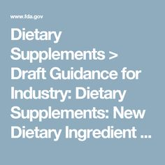 Dietary Supplements > Draft Guidance for Industry: Dietary Supplements: New Dietary Ingredient Notifications and Related Issues