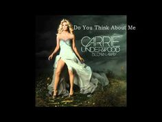 Do You Think About Me - Carrie Underwood .. She was incredible live, by the way. Sounds exactly the same as she does here :)