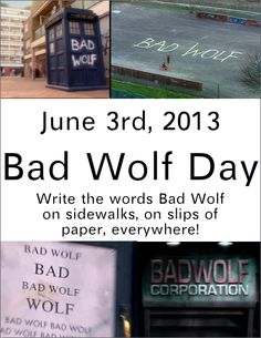 Bad Wolf day. After the success of the Day of Silence, I'm pretty pumped for this. xD