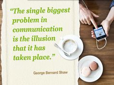 """""""The single biggest problem in communication is the illusion that it has taken place."""" ~ George Bernard Shaw #MeetingIsBelieving"""