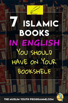 7 Islamic Books in English you should have on your bookshelf, including The Sealed Nectar, Great Women of Islam, The Bible, the Quran and Science among others.